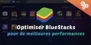 optimiser bluestacks pour de meilleures performances